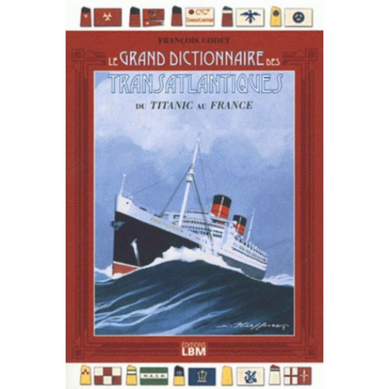 LE GRAND DICTIONNAIRES DES TRANSATLANTIQUES DU TITANIC AU FRANCE Librairie Automobile SPE 9782915347869