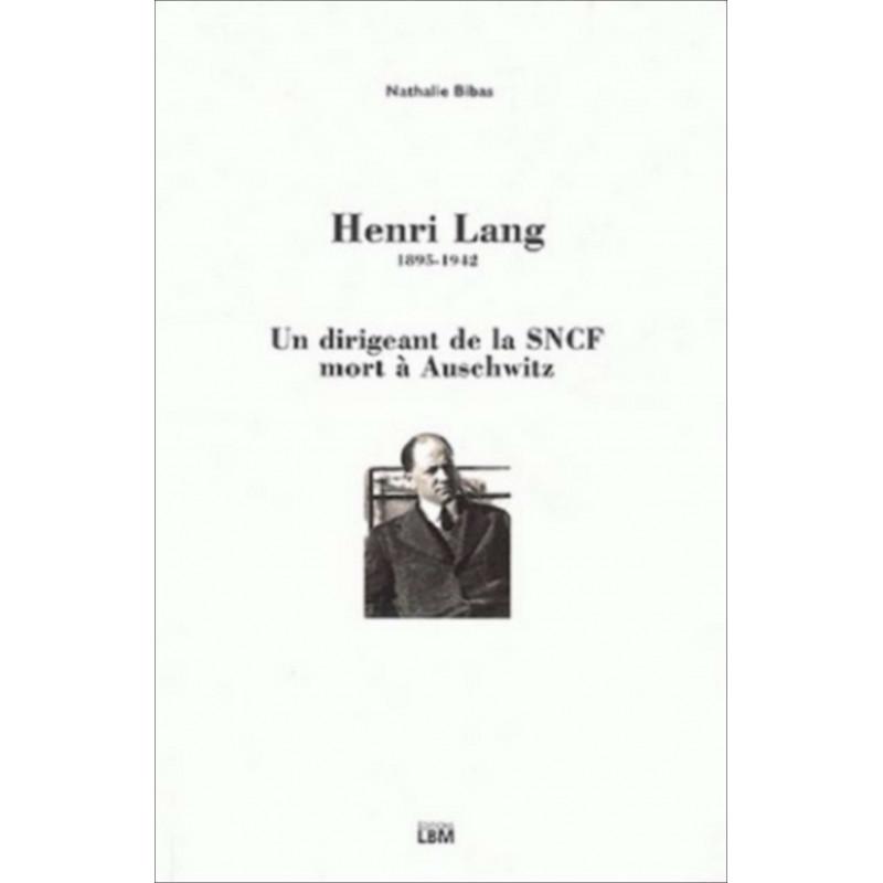 HENRI LANG 1895-1942 - UN DIRIGEANT DE LA SNCF MORT A AUSCHWITZ Librairie Automobile SPE 9782915347951