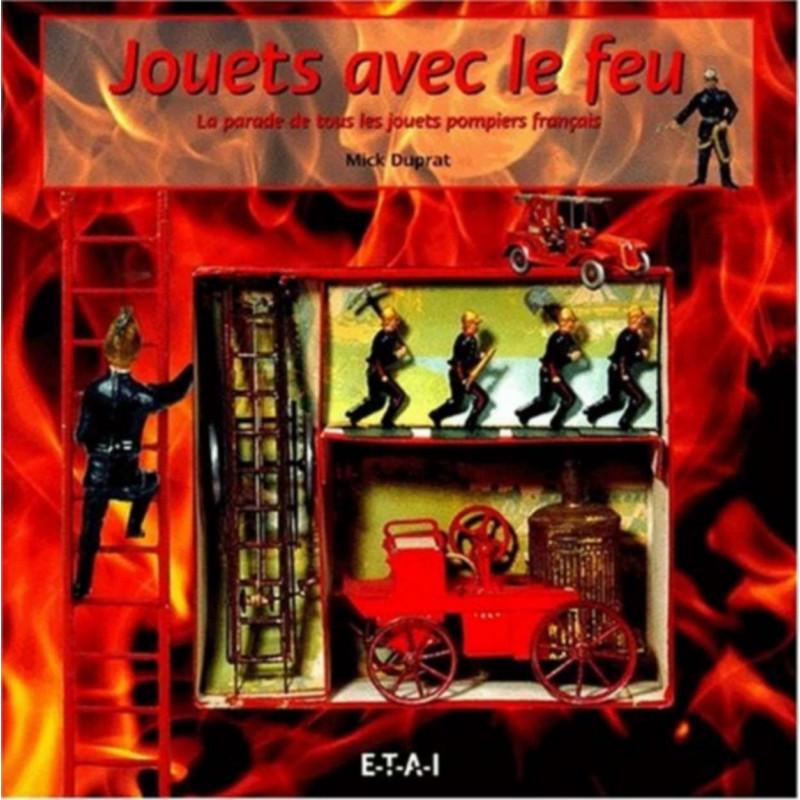 JOUETS AVEC LE FEU - LA PARADE DE TOUS LES JOUETS-POMPIERS FRANCAIS Librairie Automobile SPE 9782726885536