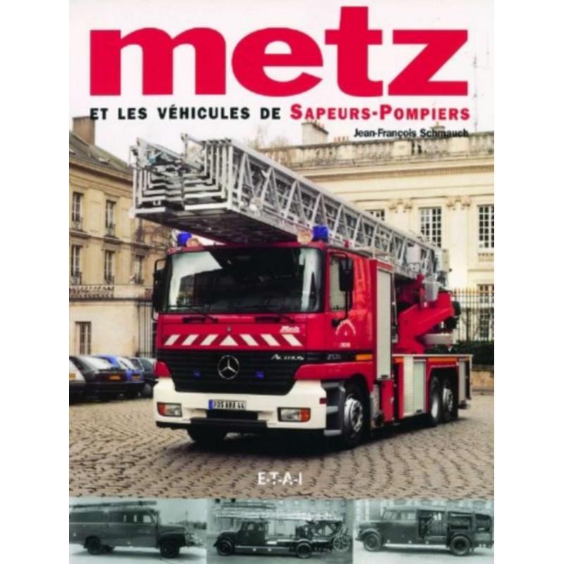 METZ LES VÉHICULES DE SAPEURS-POMPIERS Librairie Automobile SPE 9782726886151