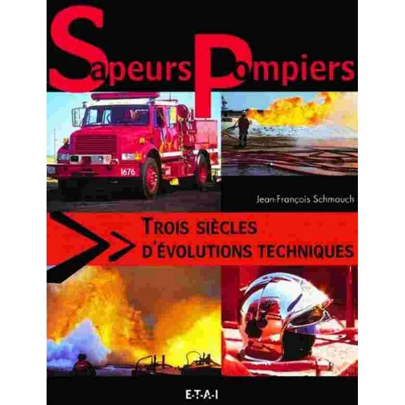 SAPEURS-POMPIERS - TROIS SIÈCLES D' ÉVOLUTION TECHNIQUES Librairie Automobile SPE 9782726893739