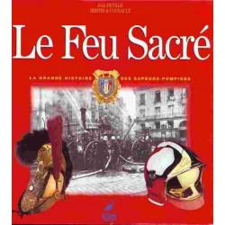 LE FEU SACRE La grande histoire des sapeurs-pompiers Librairie Automobile SPE 9782737315381