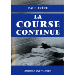 LA COURSE CONTINUE de Paul FRERE Librairie Automobile SPE 9782360590155