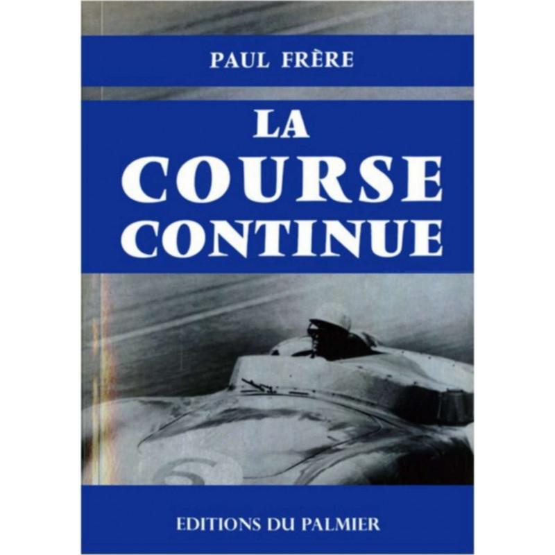LA COURSE CONTINUE de Paul FRERE Librairie Automobile SPE 9782360590155