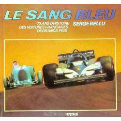 LE SANG BLEU 70 ans d'histoire des voitures françaises de grands prix Librairie Automobile SPE 9782851200723