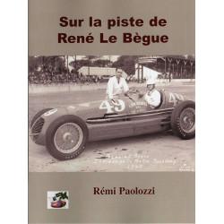 SUR LA PISTE DE RENÉ LE BEGUE Librairie Automobile SPE 9782914920766