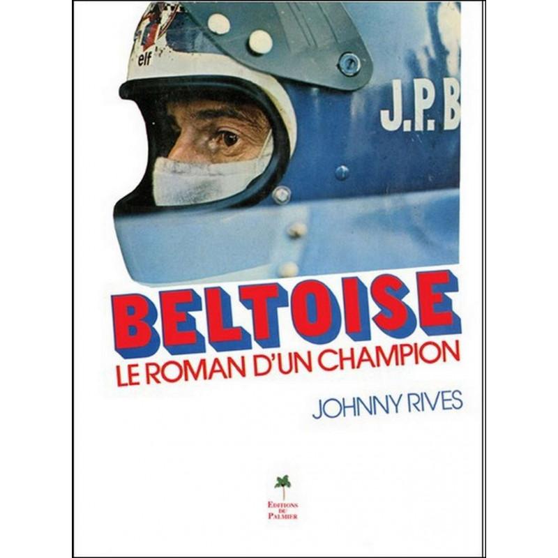 BELTOISE - LE ROMAN D'UN CHAMPION (réédition) Librairie Automobile SPE 9782360590278