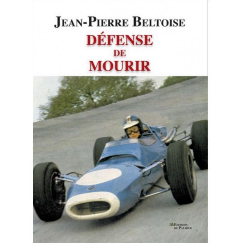 DÉFENSE DE MOURIR - JEAN-PIERRE BELTOISE Librairie Automobile SPE P164