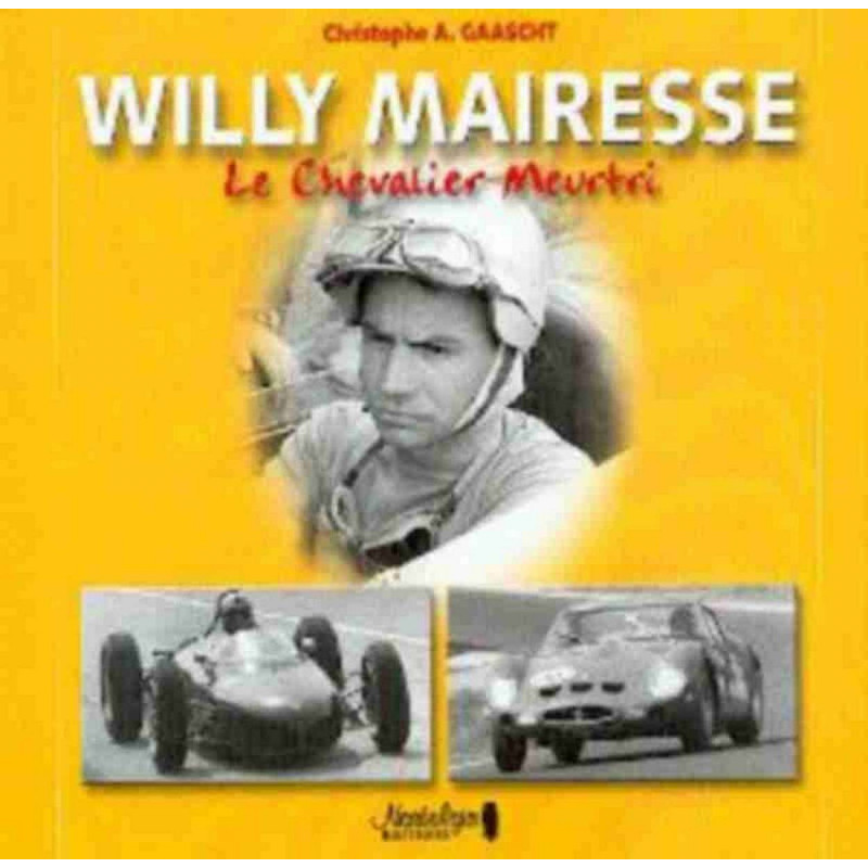 WILLY MAIRESSE , le chevalier meurtri Librairie Automobile SPE 9782930277097