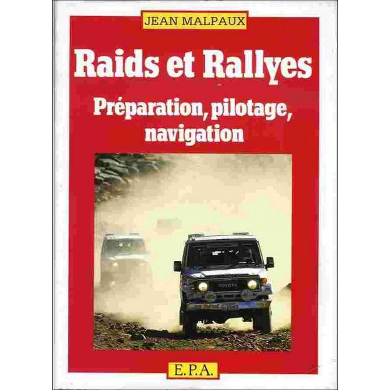 RAIDS ET RALLYES PRÉPARATION, PILOTAGE, NAVIGATION