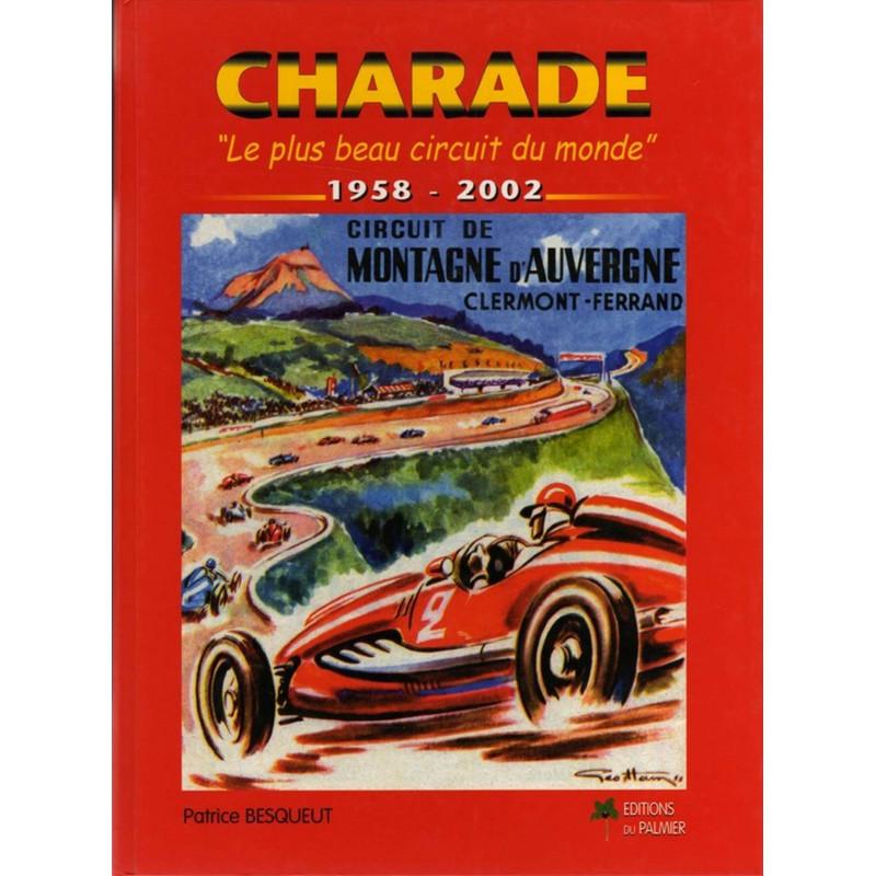 CHARADE - LE PLUS BEAU CIRCUIT DU MONDE 1958-2002 Librairie Automobile SPE 9782914920063