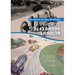 AUTODROME DE LINAS-MONTHLERY - LE PARI FOU ALEXANDRE LAMBLIN Librairie Automobile SPE 9782362140280