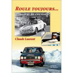 Roule toujours... 60 ans de courses Claude LAURENT Librairie Automobile SPE 9782360591138