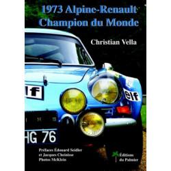 1973 ALPINE-RENAULT CHAMPION DU MONDE / CHRISTIAN VELLA / EDITIONS DU PALMIER Librairie Automobile SPE 9782360590445
