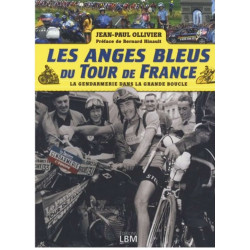 LES ANGES BLEUS DU TOUR DE FRANCE - LA GENDARMERIE DANS LA GRANDE BOUCLE
