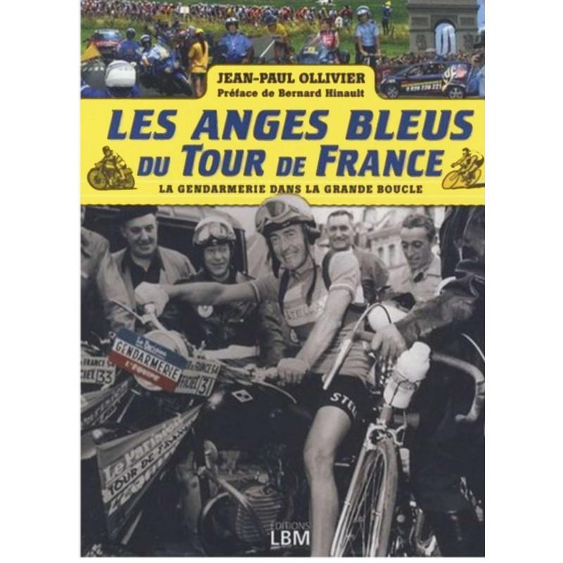 LES ANGES BLEUS DU TOUR DE FRANCE - LA GENDARMERIE DANS LA GRANDE BOUCLE Librairie Automobile SPE 9782915347722