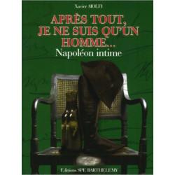 APRES TOUT JE NE SUIS QU'UN HOMME... NAPOLÉON Edition SPE Barthelemy  9782912838377