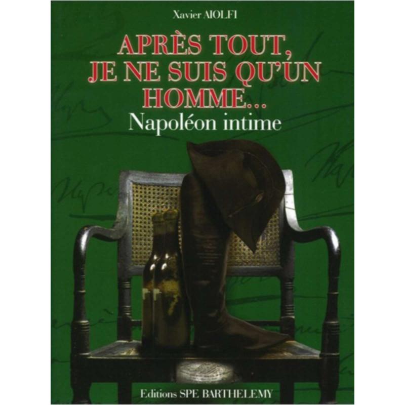 APRES TOUT JE NE SUIS QU'UN HOMME... NAPOLÉON Edition SPE Barthelemy Librairie Automobile SPE 9782912838377