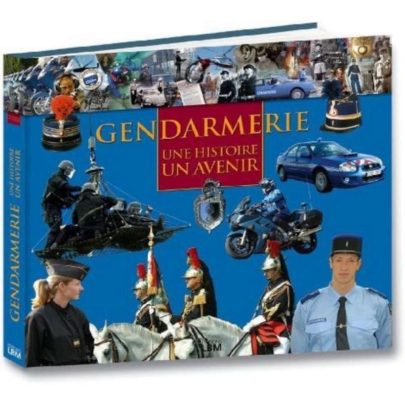 Gendarmerie : Une histoire, un avenir / Nicolas JAGORA / LBM Librairie Automobile SPE 9782915347661