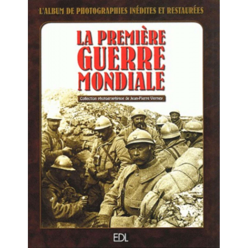 La Première Guerre mondiale : L'album de photographies inédites et restaurées Librairie Automobile SPE 9782843083938