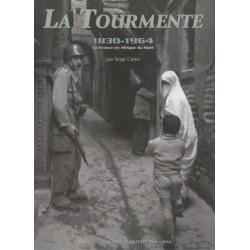 TOURMENTE 1830-1964, LA FRANCE EN AFRIQUE DU NORD