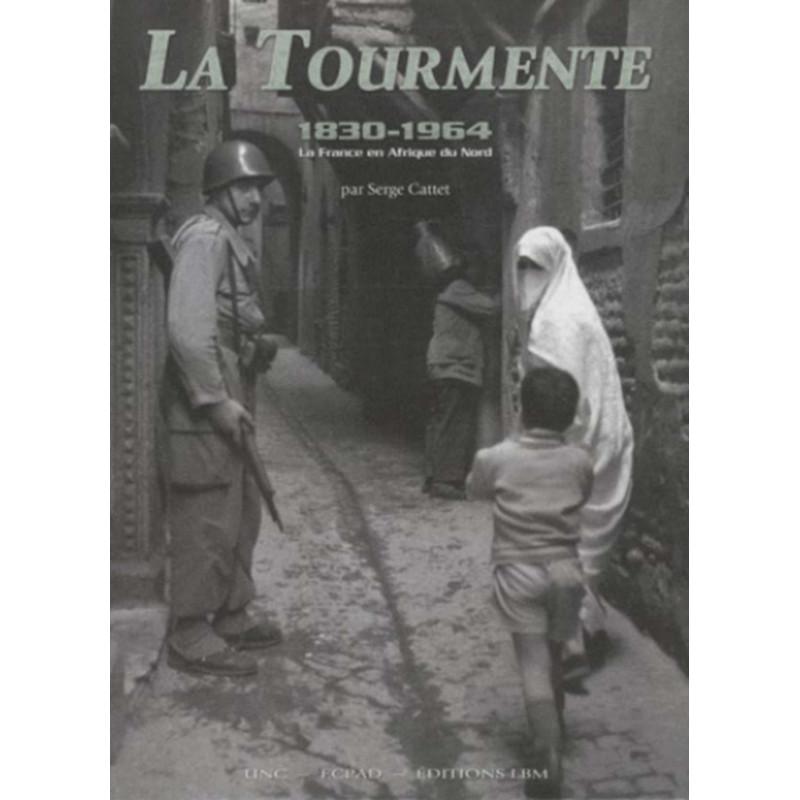 TOURMENTE 1830-1964, LA FRANCE EN AFRIQUE DU NORD Librairie Automobile SPE 9782915347821