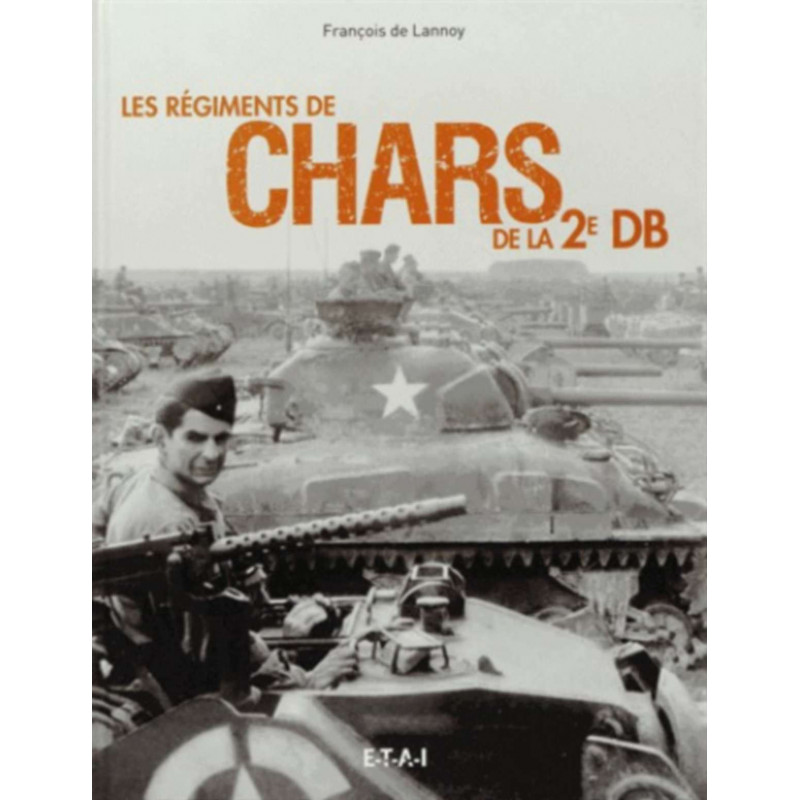 LES RÉGIMENTS DE CHARS DE LA 2E DB Librairie Automobile SPE 9791028300067