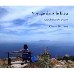 Voyage dans le bleu , Rêves dans les îles Grecques de Chantal DETCHERRY Librairie Automobile SPE 9782857922223