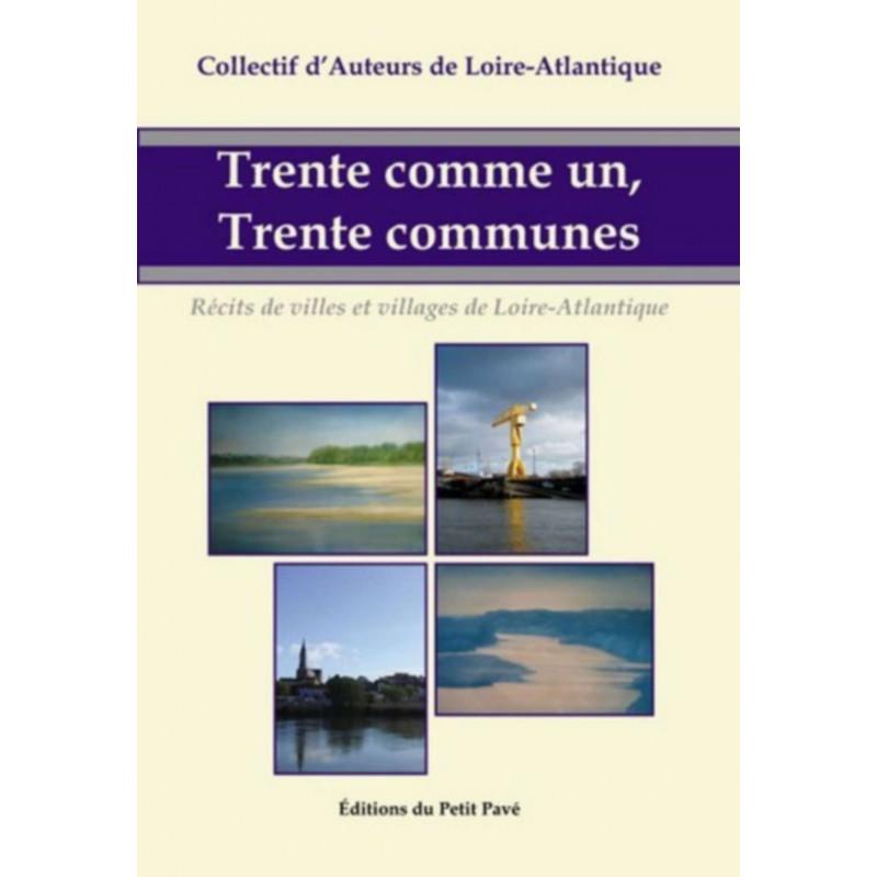 TRENTE COMME UN, TRENTE COMMUNES VILLAGES DE LOIRE-ATLANTIQUE Librairie Automobile SPE 9782847122763