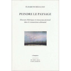 PEINDRE LE PAYSAGE Discours théorique et renouveau pictural dans le romantisme allemand Librairie Automobile SPE PEINDRE LE P...