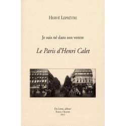 Le Paris d'Henri Calet , Je suis né dans son ventre