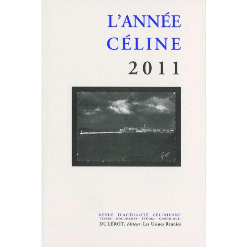 L'ANNÉE CÉLINE 2011 Revue d'actualité célinienne Librairie Automobile SPE 9782355480690