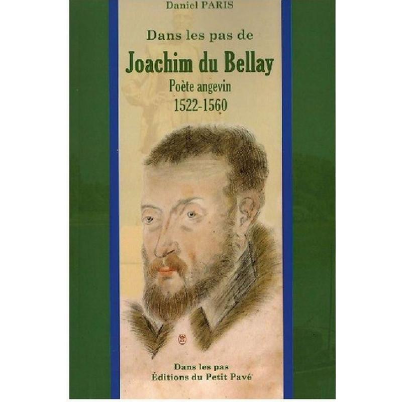 DANS LES PAS DE JOACHIM DU BELLAY- Poète angevin, 1522-1560 Librairie Automobile SPE 9782847125160