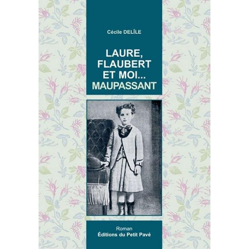 LAURE, FLAUBERT ET MOI ... MAUPASSANT de Cécile Delîle Librairie Automobile SPE 9782847123654
