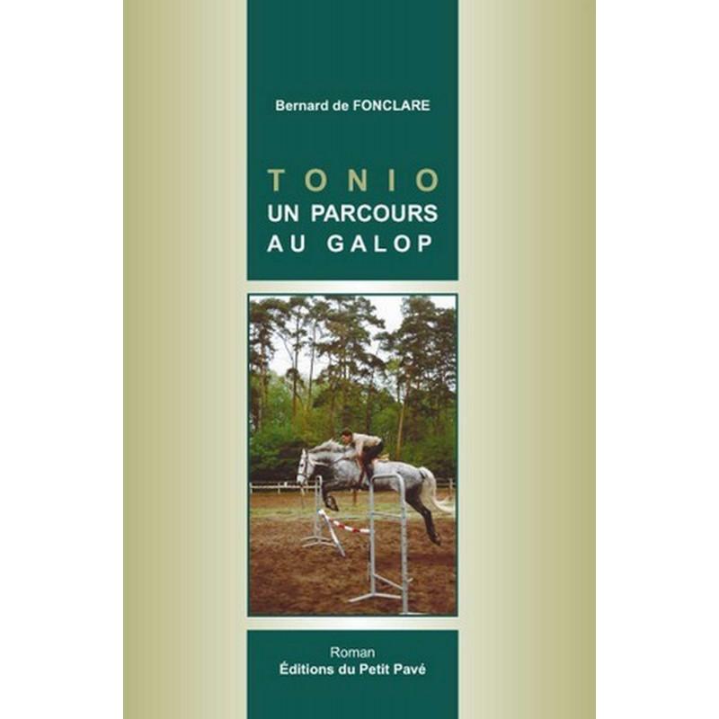 TONIO UN PARCOURS AU GALOP de Bernard de Fonclare Librairie Automobile SPE 9782847123838
