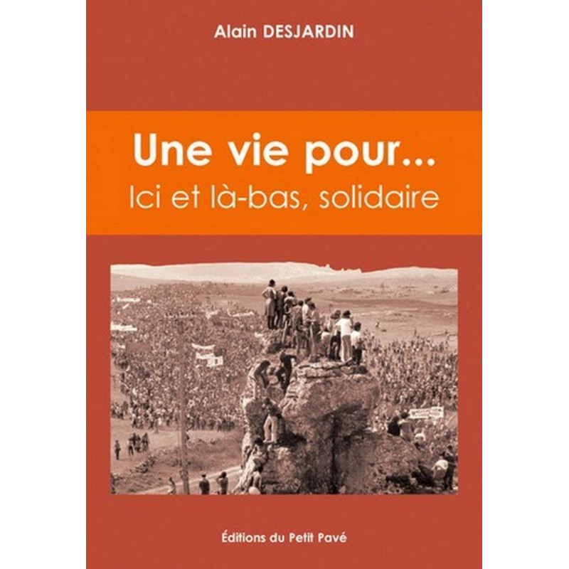 UNE VIE POUR ... Ici et là-bas, solidaire de Alain Desjardin