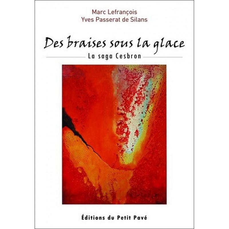 DES BRAISES SOUS LA GLACE - LA SAGA CESBRON de Marc Lefrançois,