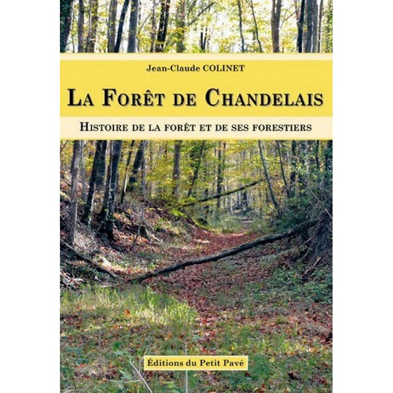 LA FORÊT DE CHANDELAIS Histoire de la forêt et des ses forestiers de Jean-Claude Colinet Librairie Automobile SPE 9782847124200
