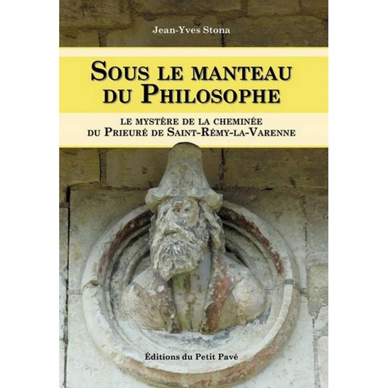 SOUS LE MANTEAU DU PHILOSOPHE le mystère de la cheminée du Prieuré de St-Rémy-la-Varenne Librairie Automobile SPE 9782847123364