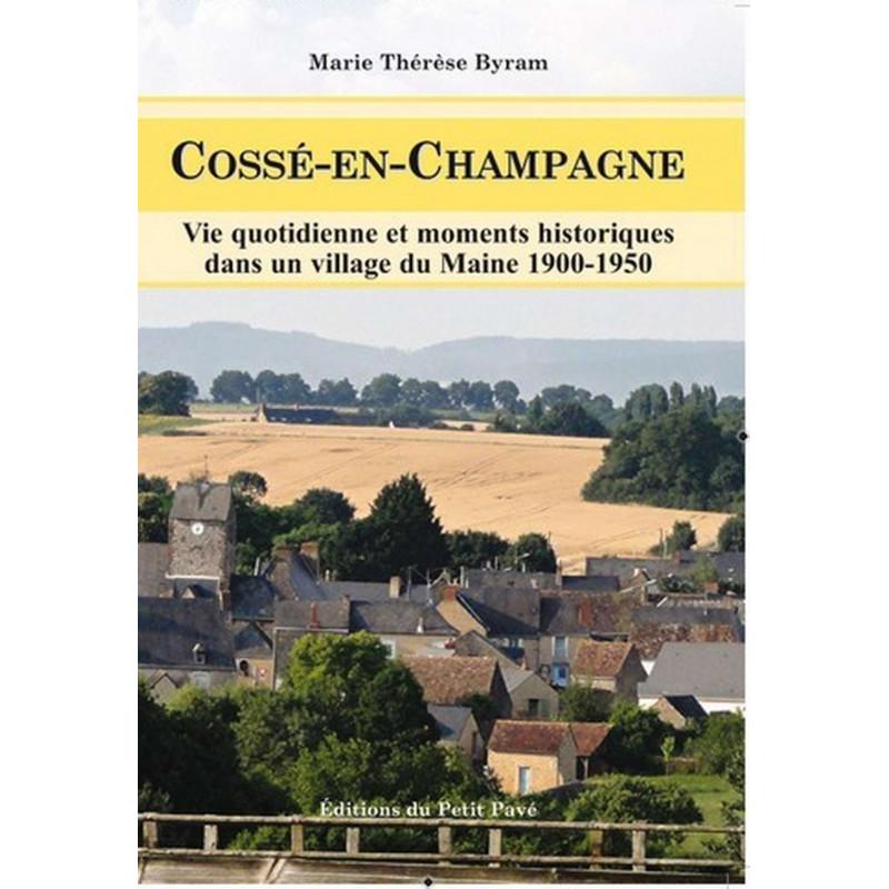 COSSÉ EN CHAMPAGNE Vie quotidienne et moments historiques dans un village du Maine 1900-1950 Librairie Automobile SPE 9782847...