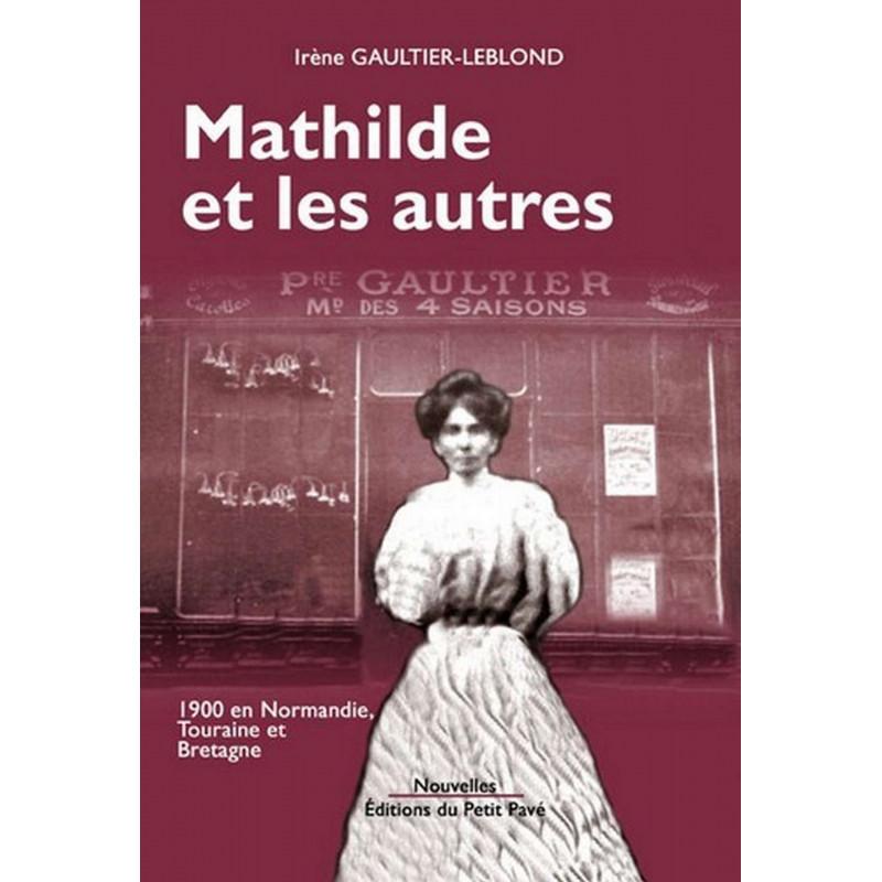 MATHILDE ET LES AUTRES 1900 en Normandie Touraine et Bretagne de Irène Gaultier-Leblond Librairie Automobile SPE 9782847121773