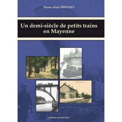 UN DEMI-SIÈCLE DE PETITS TRAINS EN MAYENNE de Pierre-Alain Menant Librairie Automobile SPE 9782847124309