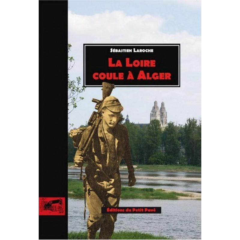 LA LOIRE COULE A ALGER de Sébastien Laroche Librairie Automobile SPE 9782847123852