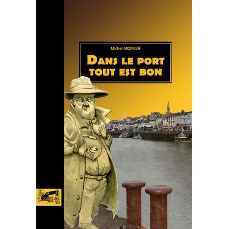 DANS LE PORT TOUT EST BON de Michel Moinier Librairie Automobile SPE 9782847123258