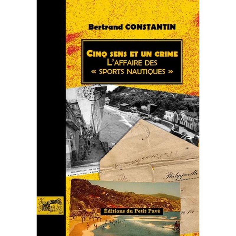 """CINQ SENS ET UN CRIME L'affaire des """" Sports Nautiques """" de Bertrand Constantin Librairie Automobile SPE 9782847122015"""