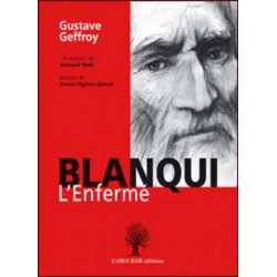 Louis-Auguste BLANQUI , L'ENFERMÉ de Gustave Geffroy