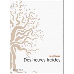 DES HEURES FROIDES de Marcel Migozzi 9782915120981 Edition L' Amourier