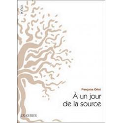 A UN JOUR DE LA SOURCE de Françoise Oriot