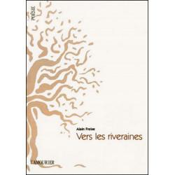 VERS LES RIVERAINES de Alain Freixe 9782915120905 Edition L' Amourier