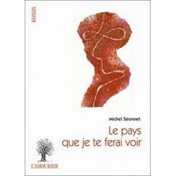 LE PAYS QUE JE TE FERAI VOIR de Michel Séonnet 9782364180123